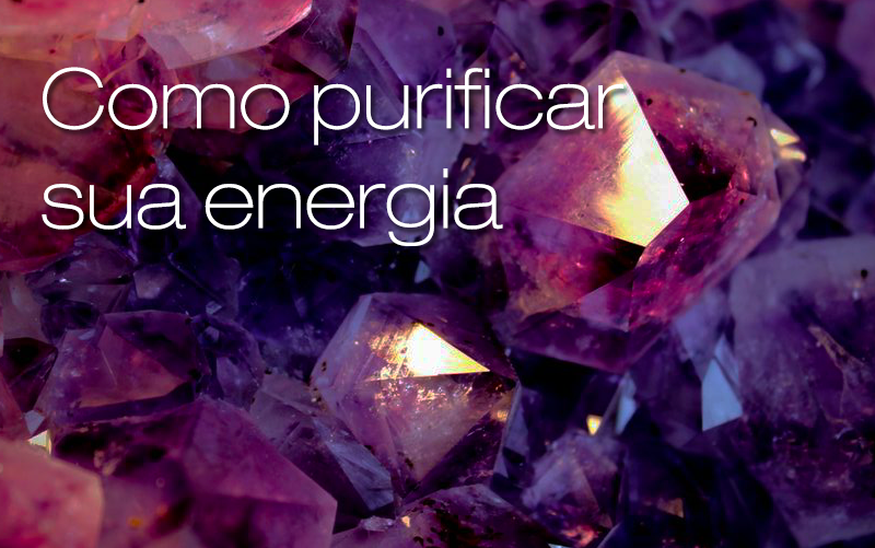 como purificar a sua energia